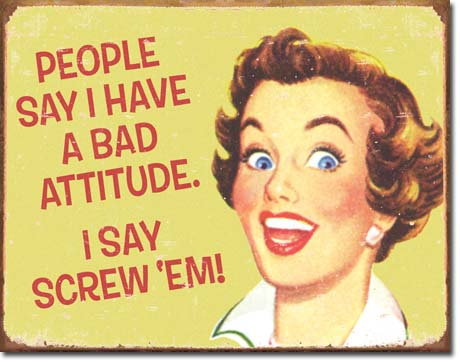 US Tin Sign - Ephemera - PEOPLE SAY I HAVE BAD ATTITUDE