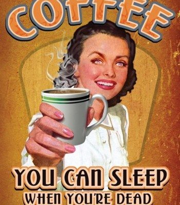 US Tin Sign - COFFEE SLEEP WHEN YOURE DEAD